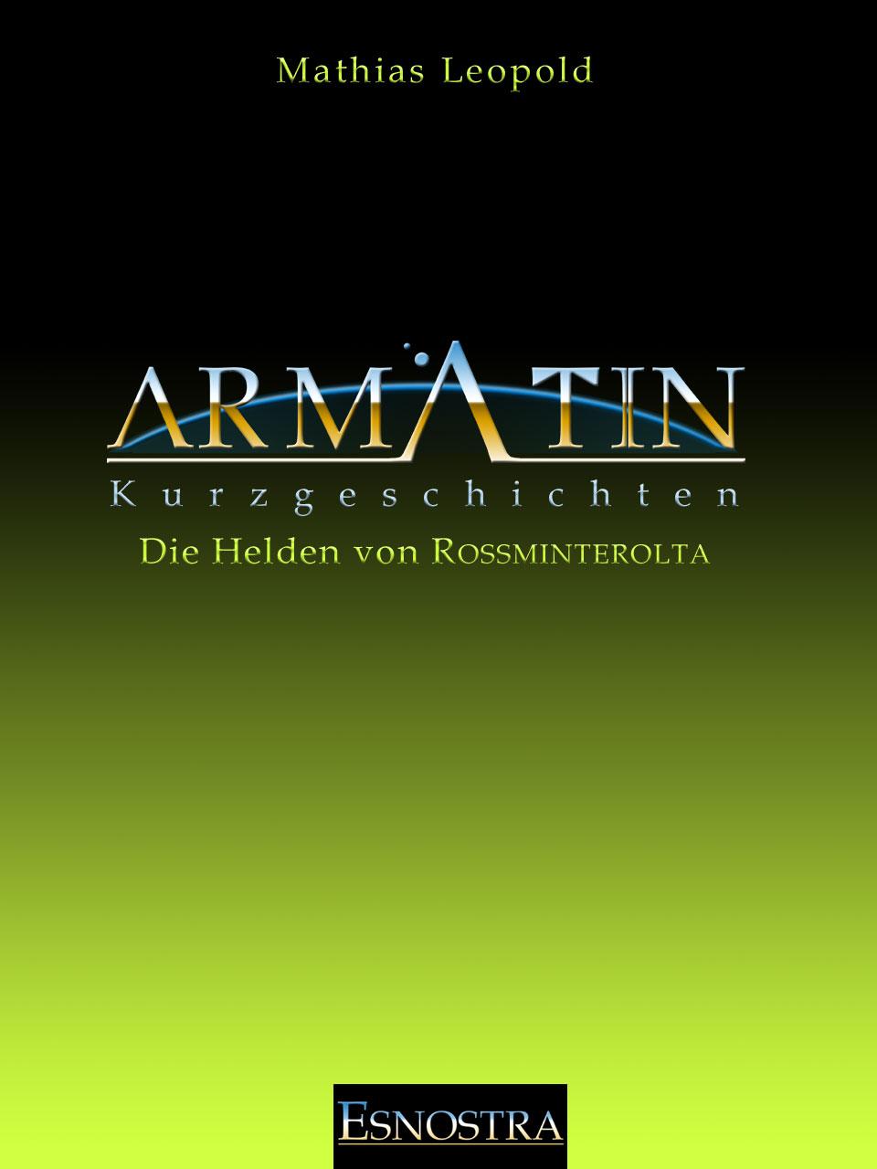 Kurzgeschichte aus dem Armatin Science-Fiction Universum: Die Helden von Rossminterolta
