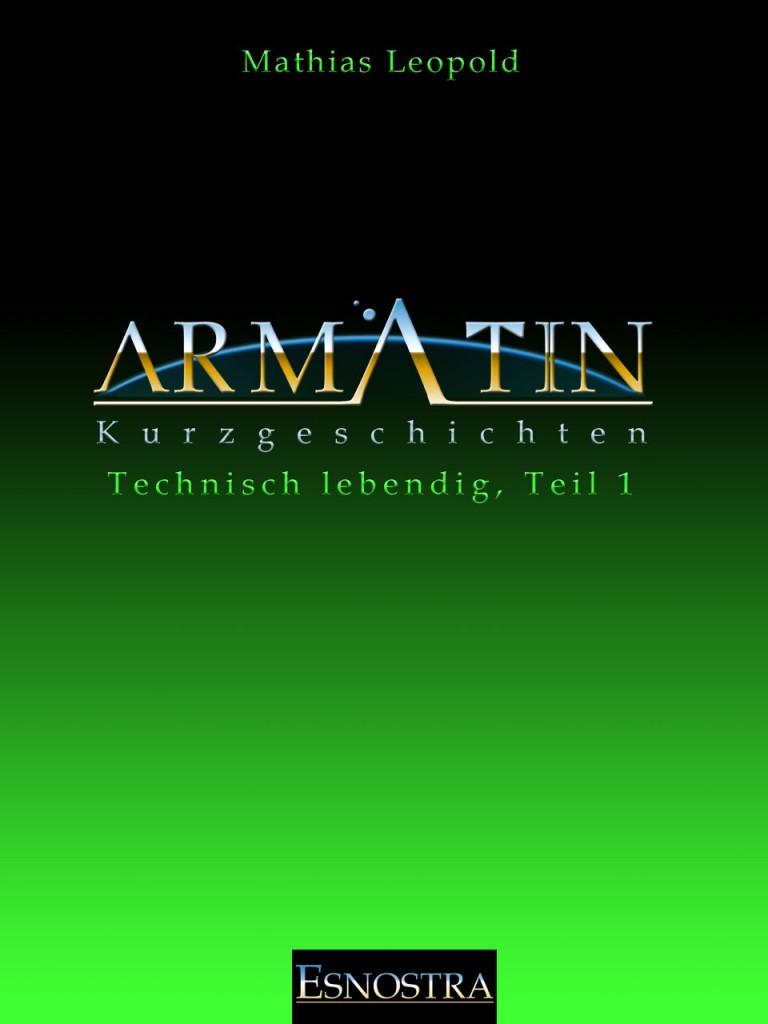 Kurzgeschichte aus dem Armatin Science-Fiction Universum: Technisch Lebendig